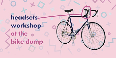 Headsets Workshop at the Bike Dump tickets
