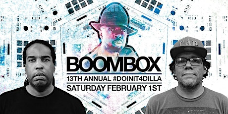 BOOMBOX 13TH ANNUAL #DOINIT4DILLA [SAT.2/1] tickets