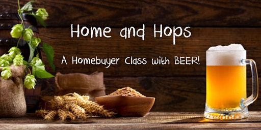 Home and Hops - A Home Buyer Class with BEER!
