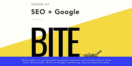BITE-SIZED SESSION 101: Using Google Free to Increase Your Website's Traffic + Sales  tickets