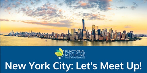Functional Medicine Coaching Academy Meet-Up - New York City