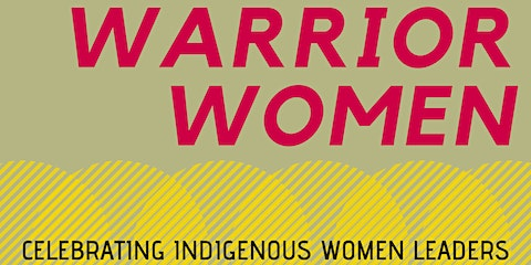 Warrior Women: Celebrating Indigenous Women Leaders