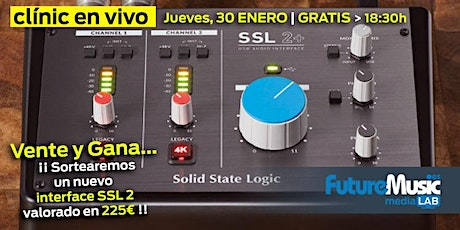 Clínic SSL 2+, interfaces de audio revolucionarios | FutureMusic media[LAB] Madrid | JV, 30 ENERO, 18:30h - gratis entradas