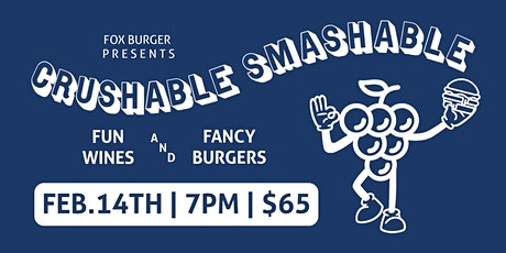 Crushable Smashable -- Fun Wines with Fancy Burgers --Valentine's 2020 tickets