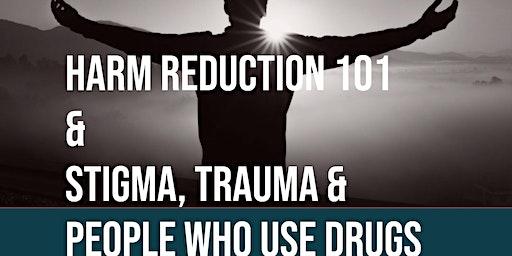 Harm Reduction 101 & Stigma, Trauma, & People Who Use Drugs