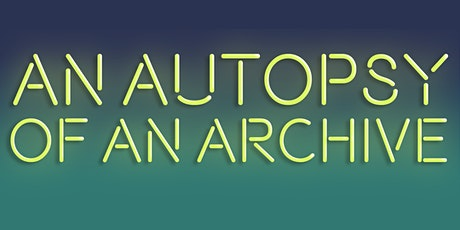 An Autopsy of an Archive by Tedd Robinson tickets