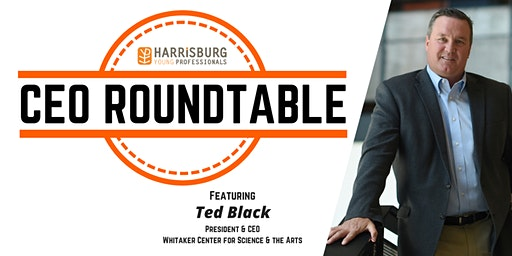 CEO Roundtable: Ted Black, CEO of Whitaker Center for Science & the Arts