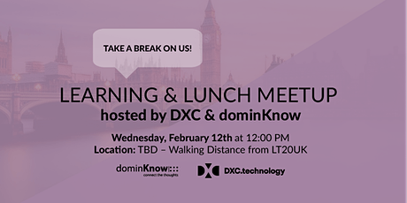 Learning & Lunch Meetup, hosted by DXC & dominKnow tickets