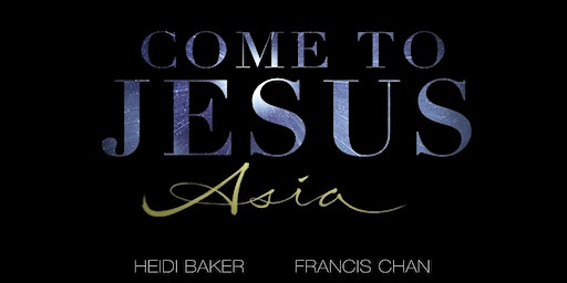Come to Jesus Asia
