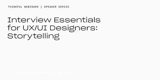 Thinkful Speaker Series || Interview Essentials for UX/UI Designers: Storytelling