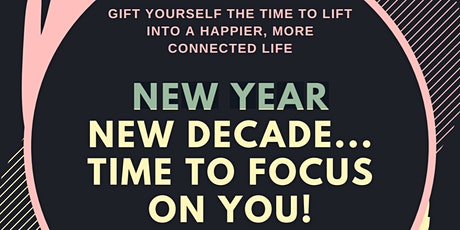 NEW YEAR, NEW DECADE...TIME TO FOCUS ON YOU! tickets