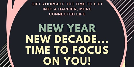NEW YEAR, NEW DECADE...TIME TO FOCUS ON YOU!