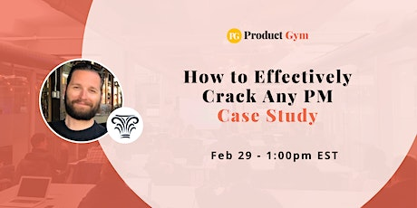 How to Effectively Crack Any Product Manager Case Study  tickets