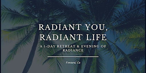 Radiant You, Radiant Life: A 1-Day Retreat and Evening of Radiance