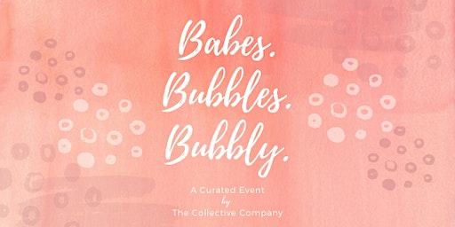 Babes. Bubbles. Bubbly.