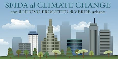 SFIDA al CLIMATE CHANGE con il NUOVO PROGETTO di VERDE urbano biglietti
