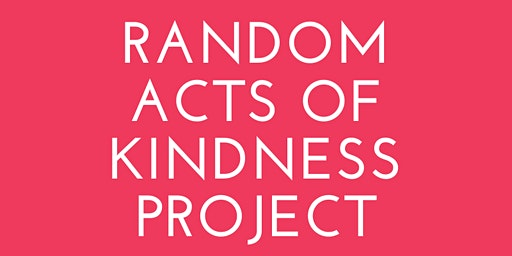 Random Acts of Kindness Project