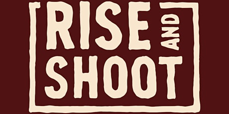 RISE and SHOOT tickets