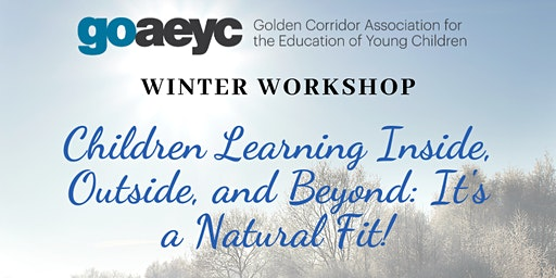 GoAEYC  featuring: Children Learning Inside, Outside, & Beyond: Natural Fit