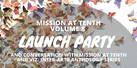 Mission at Tenth Launch Party and Conversation with Mission at Tenth and Viz: Inter-Arts Anthology Series on the Power of Print Media in the Digital Age tickets