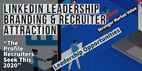 Linkedin Branding & Recruiter Attraction For Leadership Opportunities tickets