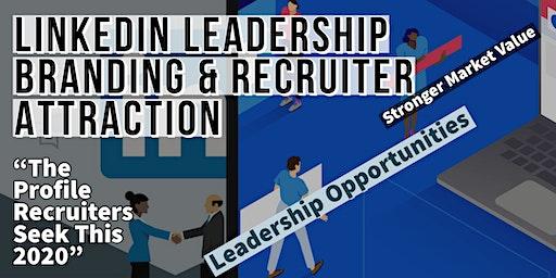 Linkedin Branding & Recruiter Attraction For Leadership Opportunities