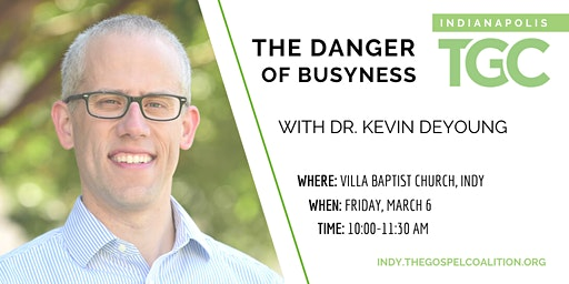 """The Danger of Busyness"" with Kevin DeYoung"