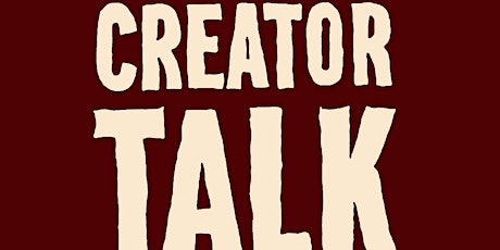 """""""What Do You Do""""  - Creator Talk tickets"""