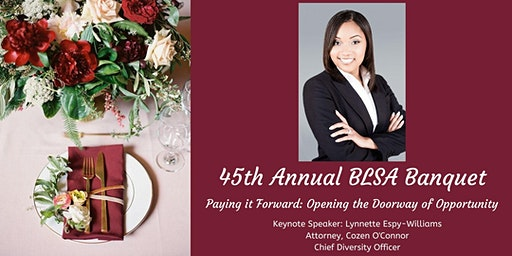 45th Annual BLSA Banquet: Paying it Forward- Opening the Doorway of Opportunity