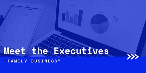 """Meet the Executives: """"Family Business"""" - March 6, 2020"""