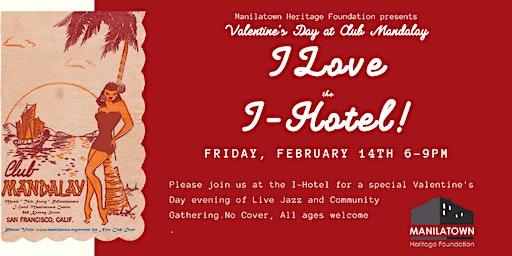 I Love the I-Hotel - Valentine's Day at Club Mandalay!