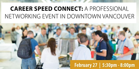 Career Speed Connect: A Professional Networking Event in Downtown Vancouver tickets