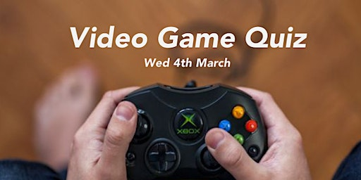 The Big Video Games Quiz 4th March