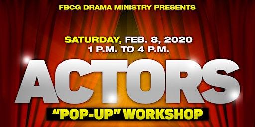 """FBCG Drama Ministry Presents: Actors """"Pop-Up"""" Workshop"""