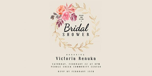 Please Join Us For a Bridal Shower Honoring Victoria Renuka
