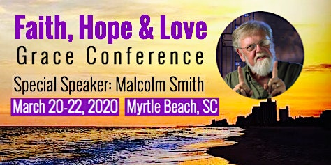 Faith, Hope & Love Grace Conference with Malcom Smith
