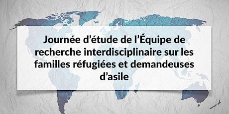 Journée d'étude de l'Équipe de recherche interdisciplinaire sur les familles réfugiées et demandeuses d'asile billets