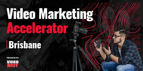 Video Marketing Accelerator - Brisbane tickets