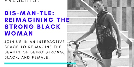 Sponsorship for Dis-man-tle: Reimagining the Strong Black Woman tickets