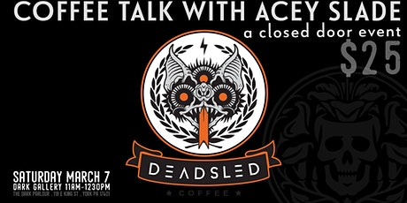 Dead Sled Coffee Talk with Acey Slade tickets