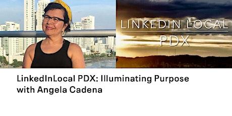 LinkedInLocal PDX: Illuminating Purpose with Angela Cadena tickets