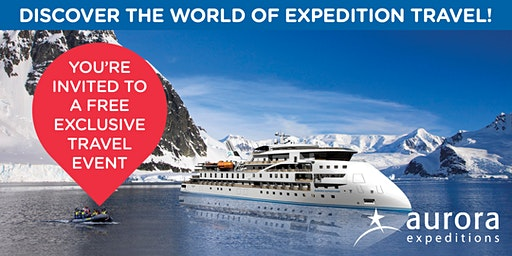 Expedition Cruising Event with AURORA EXPEDITIONS!
