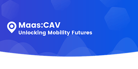 MaaS:CAV -  Unlocking Mobility Futures tickets