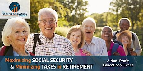 Maximizing Social Security & Minimizing Taxes In Retirement tickets