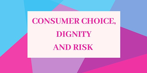 Consumer Choice, Dignity and Risk