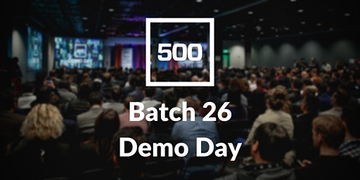 500 Startups Batch 26 Demo Day - Invite Only