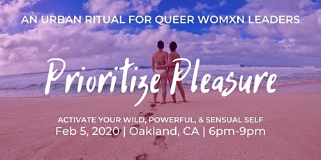 Prioritize Pleasure: Urban Ritual For Queer Womxn Leaders tickets