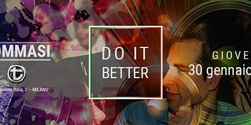 Tommasi DO IT BETTER Giovedì 30 Gennaio