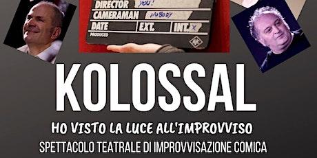 Kolossal-Ho visto la luce all improvviso-Spettacolo d'improvvisazione comica biglietti