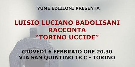 Torino uccide: Luisio Luciano Badolisani racconta crimini e fatti storici biglietti